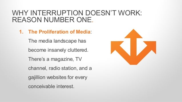 1. The Proliferation of Media: The media landscape has become insanely cluttered. There's a magazine, TV channel, radio st...