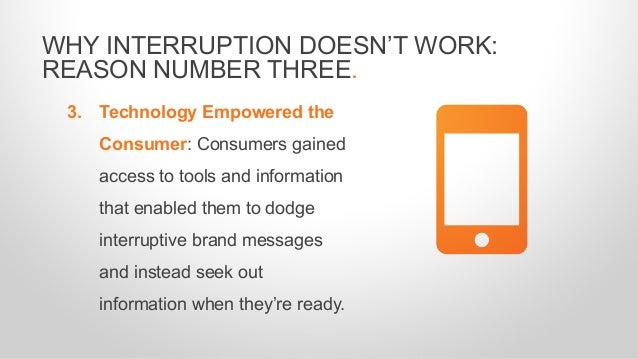 3. Technology Empowered the Consumer: Consumers gained access to tools and information that enabled them to dodge interrup...
