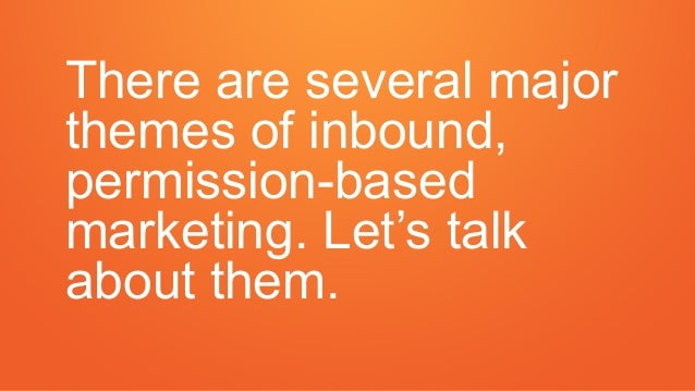There are several major themes of inbound, permission-based marketing. Let's talk about them.
