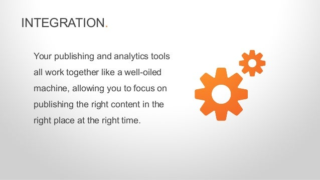 Your publishing and analytics tools all work together like a well-oiled machine, allowing you to focus on publishing the r...