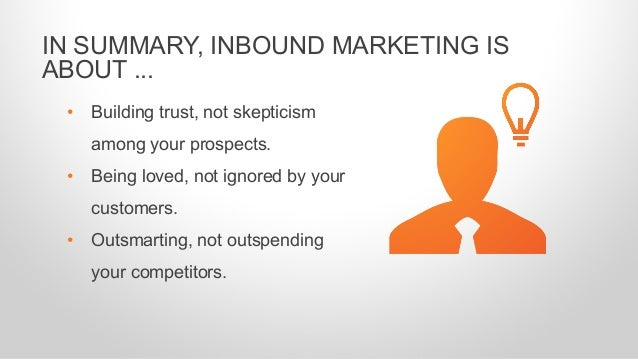 • Building trust, not skepticism among your prospects. • Being loved, not ignored by your customers. • Outsmarting, not ou...