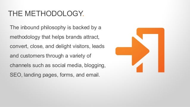The inbound philosophy is backed by a methodology that helps brands attract, convert, close, and delight visitors, leads a...