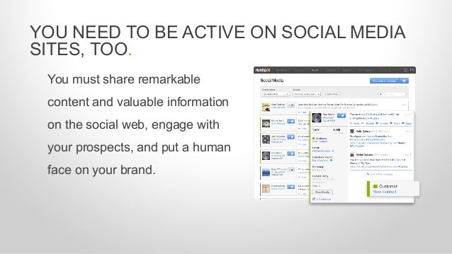 You must share remarkable content and valuable information on the social web, engage with your prospects, and put a human ...