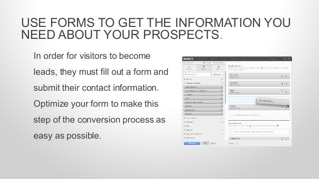 In order for visitors to become leads, they must fill out a form and submit their contact information. Optimize your form ...