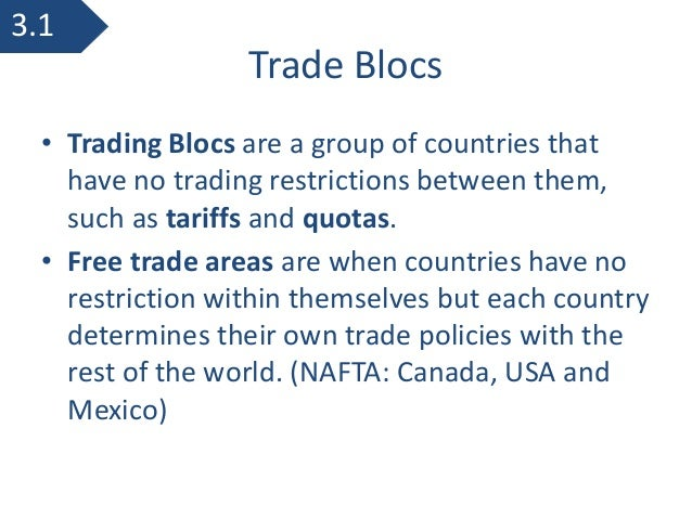 trade blocs Trade blocs are intergovernmental agreements intended to bring economic benefits to their members by reducing barriers to trade some well known trade blocs include the european union, nafta and the african union.