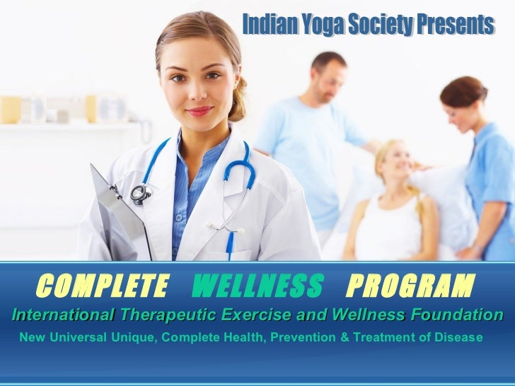 COMPLETE WELLNESS PROGRAMInternational Therapeutic Exercise and Wellness FoundationNew Universal Unique, Complete Health, ...