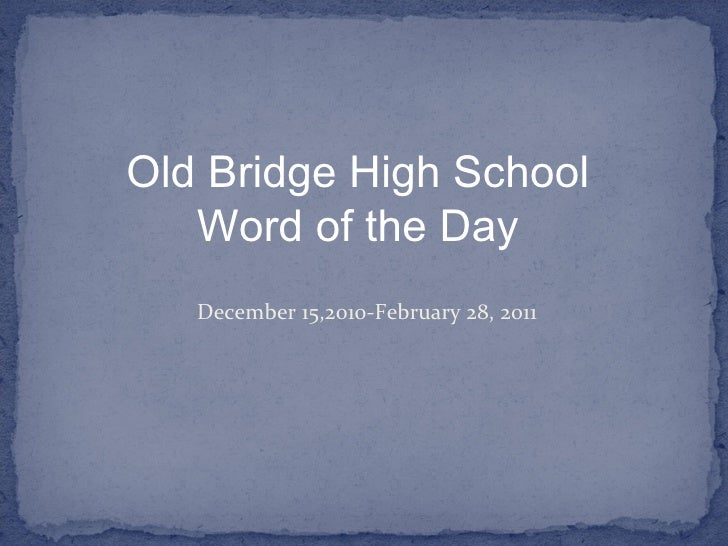 December 15,2010-February 28, 2011 Old Bridge High School Word of the Day