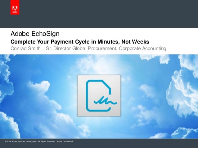 Adobe EchoSign Complete Your Payment Cycle in Minutes, Not Weeks Conrad Smith   Sr. Director Global Procurement, Corporate...