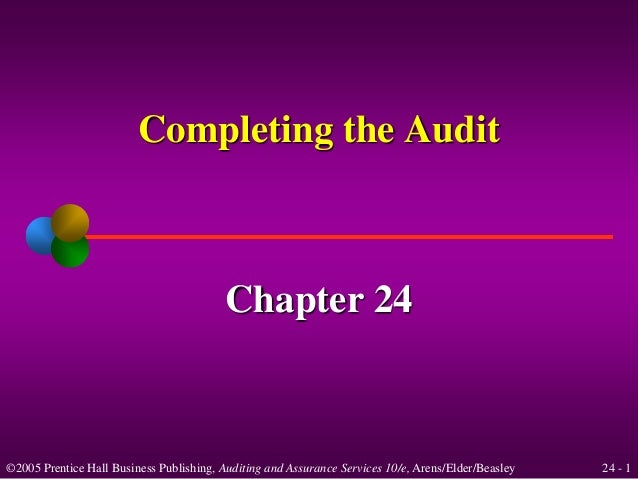 Completing the Audit  Chapter 24  ©2005 Prentice Hall Business Publishing, Auditing and Assurance Services 10/e, Arens/Eld...