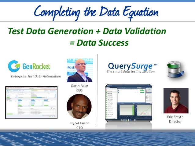 QuerySurge ™ The smart data testing solution Garth Rose CEO Completing the Data Equation Hycel Taylor CTO Enterprise Test ...