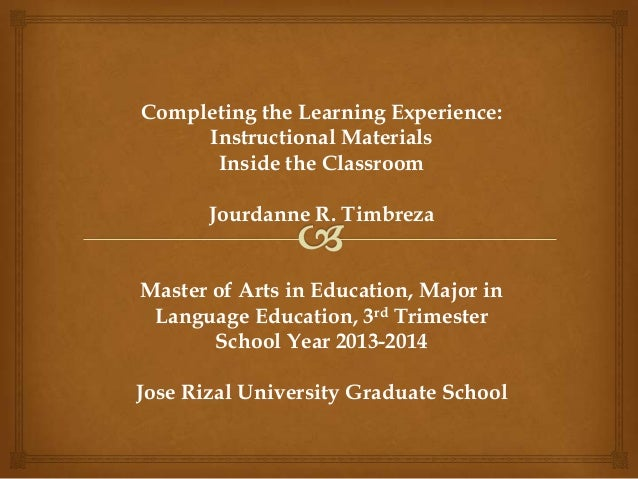 Completing the Learning Experience: Instructional Materials Inside the Classroom Jourdanne R. Timbreza Master of Arts in E...
