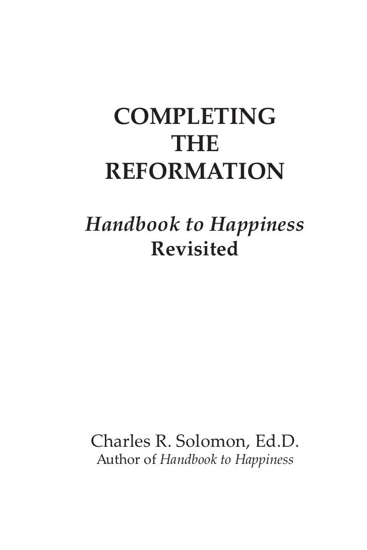 COMPLETING      THE  REFORMATIONHandbook to Happiness     RevisitedCharles R. Solomon, Ed.D. Author of Handbook to Happiness