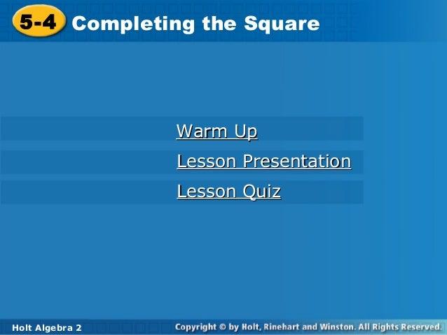 5-4 Completing the Square 5-4 Completing the Square  Warm Up Lesson Presentation Lesson Quiz  Holt Algebra Holt Algebra 2 ...