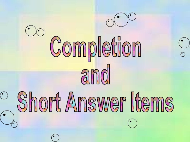 Completion and Short Answer Items