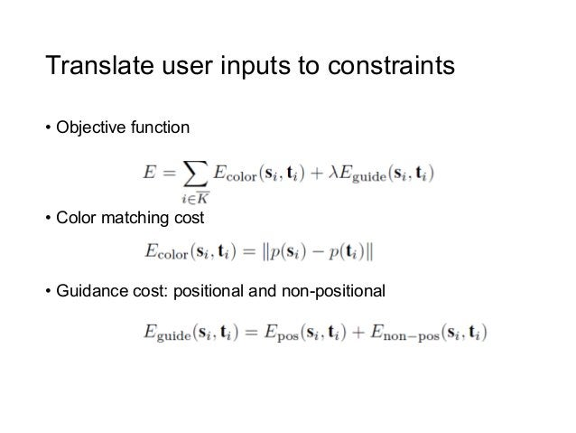 Translate user inputs to constraints• Objective function• Color matching cost• Guidance cost: positional and non-positi...