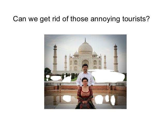 Can we get rid of those annoying tourists?