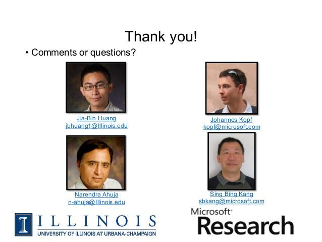 Thank you!• Comments or questions?             Jia-Bin Huang                   Johannes Kopf         jbhuang1@Illinois.ed...