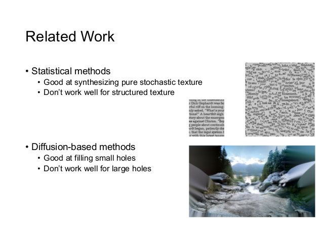 Related Work• Statistical methods   • Good at synthesizing pure stochastic texture   • Don't work well for structured t...