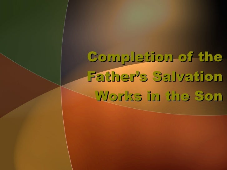 Completion of the Father's Salvation Works in the Son