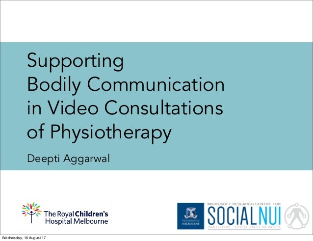 Supporting Bodily Communication in Video Consultations of Physiotherapy Deepti Aggarwal Wednesday, 16 August 17