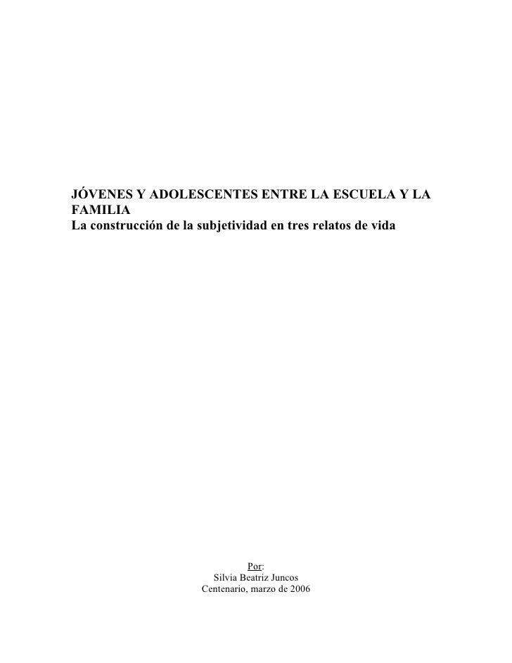 JÓVENES Y ADOLESCENTES ENTRE LA ESCUELA Y LA FAMILIA La construcción de la subjetividad en tres relatos de vida           ...