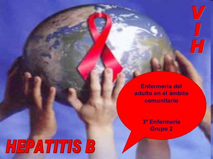 VIH HEPATITIS B Enfermería del adulto en el ámbito comunitario 3º Enfermería Grupo 2