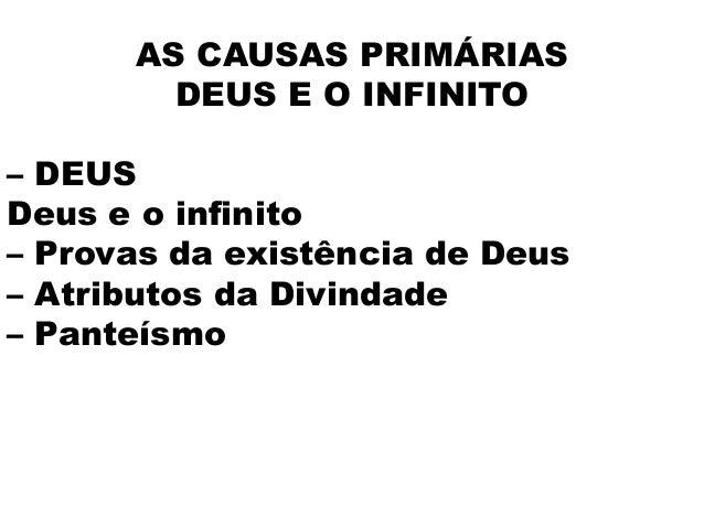 AS CAUSAS PRIMÁRIAS DEUS E O INFINITO – DEUS Deus e o infinito – Provas da existência de Deus – Atributos da Divindade – P...