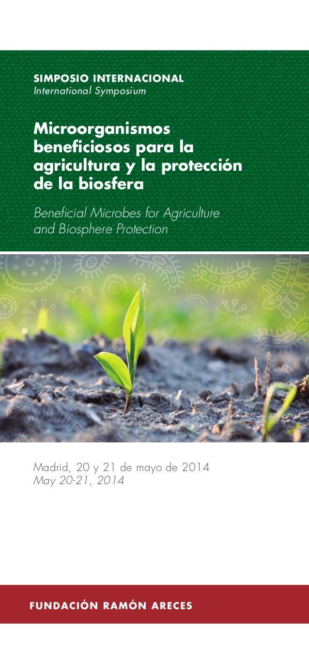 Madrid, 20 y 21 de mayo de 2014 May 20-21, 2014 SIMPOSIO INTERNACIONAL International Symposium Microorganismos beneficioso...