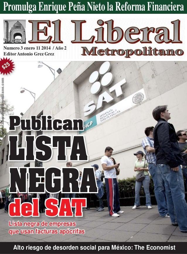 Numero 3 enero 11 2014 / Año 2 Editor Antonio Grez Grez LISTA NEGRA del SAT Publican www.liberalmetropolitano.com Promulga...