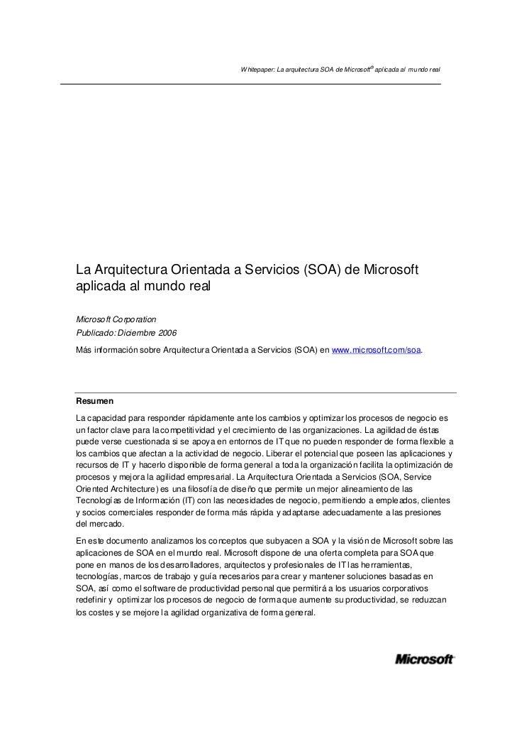 Whitepaper: La arquitectura SOA de Microsoft® aplicada al mundo realLa Arquitectura Orientada a Servicios (SOA) de Microso...