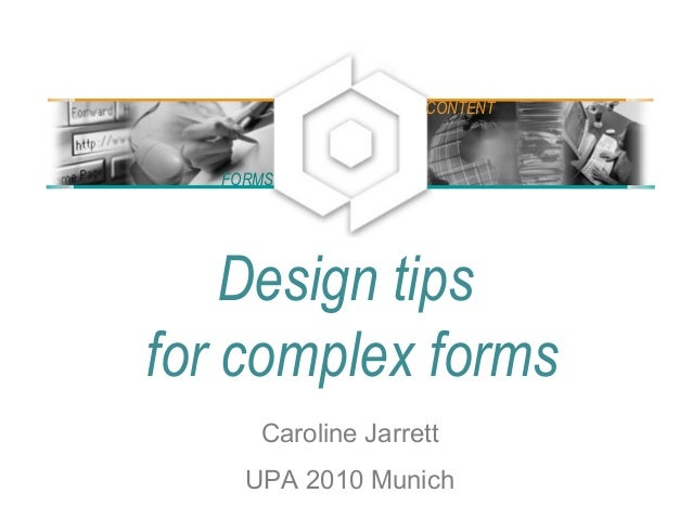 Design tips for complex forms Caroline Jarrett UPA 2010 Munich FORMS CONTENT