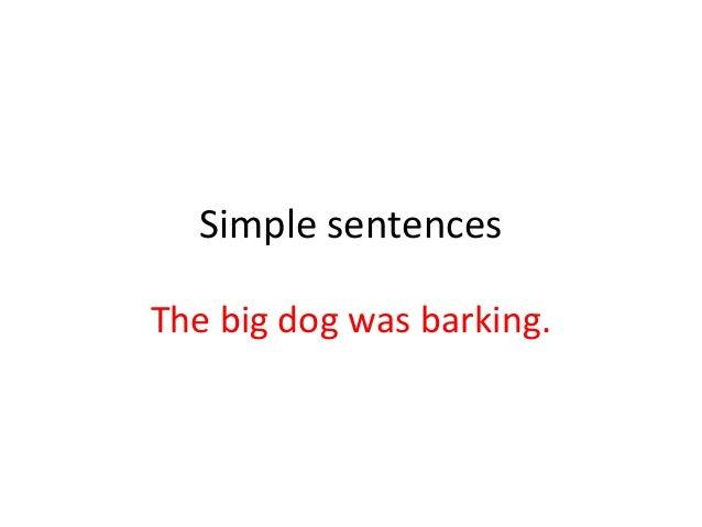 Simple sentences The big dog was barking.