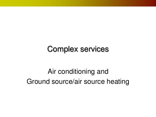 Complex services Air conditioning and Ground source/air source heating