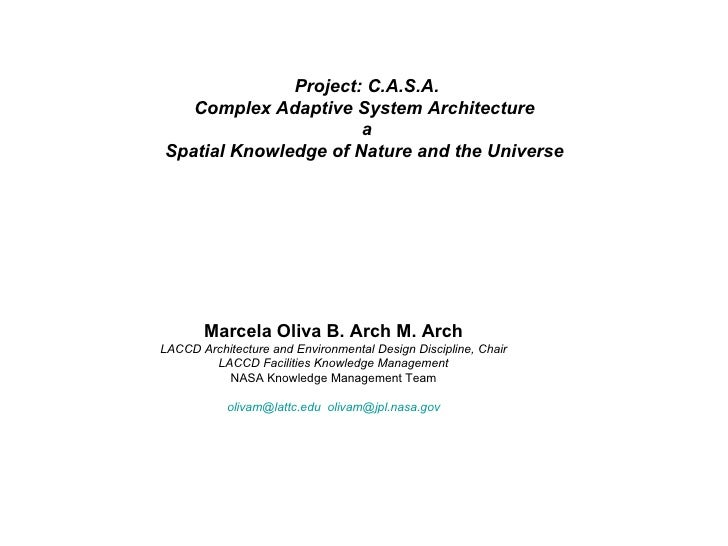 Project: C.A.S.A. Complex Adaptive System Architecture  a Spatial Knowledge of Nature and the Universe   Marcela Oliva B. ...