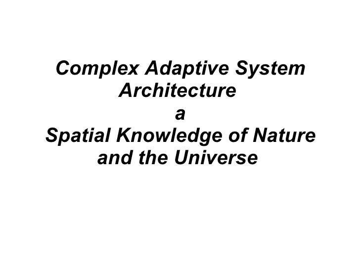 Complex Adaptive System Architecture  a Spatial Knowledge of Nature and the Universe