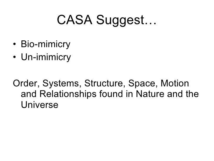CASA Suggest… <ul><li>Bio-mimicry </li></ul><ul><li>Un-imimicry </li></ul><ul><li>Order, Systems, Structure, Space, Motion...