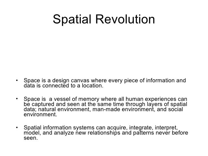 Spatial Revolution <ul><li>Space is a design canvas where every piece of information and data is connected to a location. ...