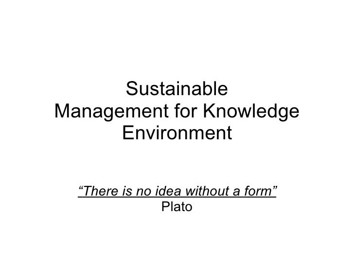 """Sustainable Management for Knowledge Environment """" There is no idea without a form"""" Plato"""