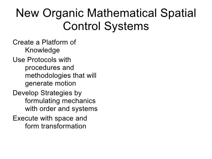 New Organic Mathematical Spatial Control Systems <ul><li>Create a Platform of Knowledge </li></ul><ul><li>Use Protocols wi...