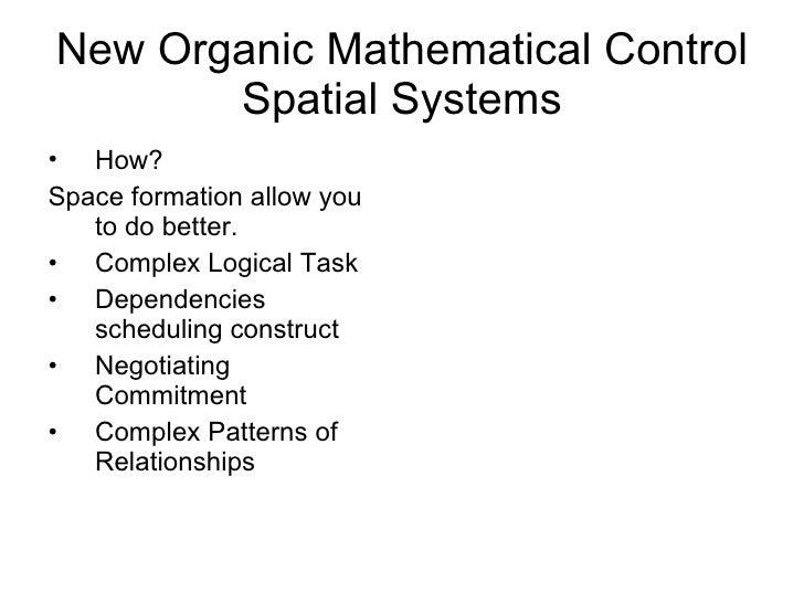 New Organic Mathematical Control Spatial Systems <ul><li>How? </li></ul><ul><li>Space formation allow you to do better. </...