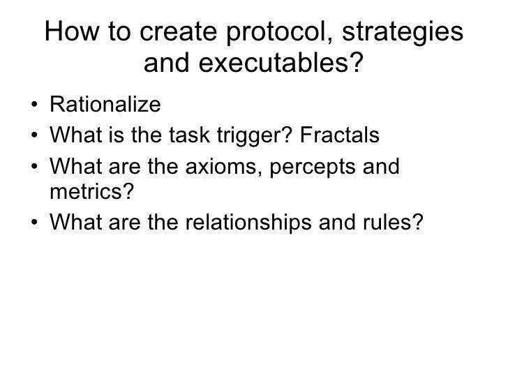 How to create protocol, strategies and executables? <ul><li>Rationalize </li></ul><ul><li>What is the task trigger? Fracta...