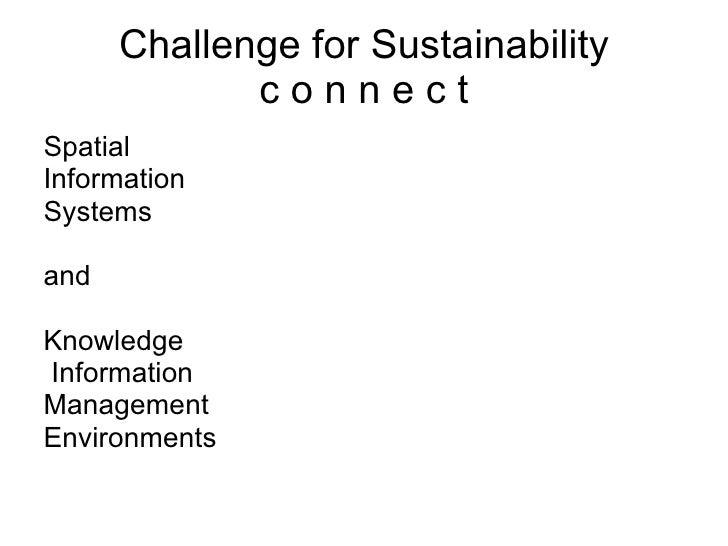 Challenge for Sustainability c o n n e c t <ul><li>Spatial  </li></ul><ul><li>Information  </li></ul><ul><li>Systems </li>...