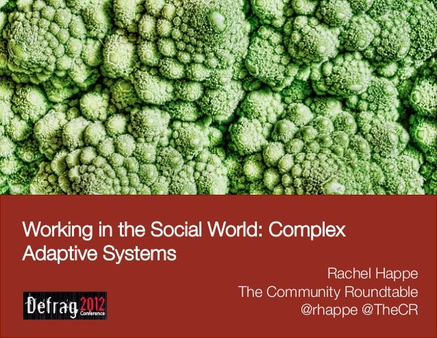 Working in the Social World: ComplexAdaptive Systems                                  Rachel Happe                        ...