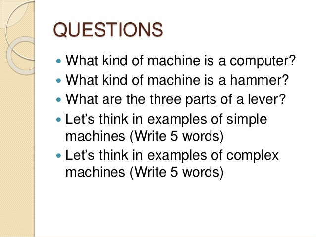 simple machines essay questions Simple machines writing by cci preview • simple machines essay simple machines essential questions and journal cover simple machines matching quiz.