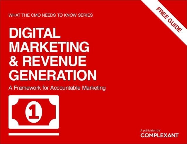 DIGITAL MARKETING & REVENUE GENERATION WHAT THE CMO NEEDS TO KNOW SERIES COMPLEXANT A Framework for Accountable Marketing ...