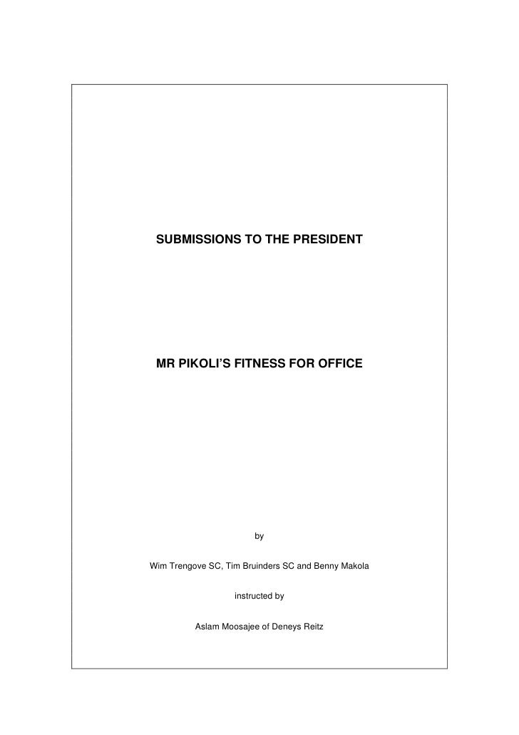 SUBMISSIONS TO THE PRESIDENT      MR PIKOLI'S FITNESS FOR OFFICE                             by   Wim Trengove SC, Tim Bru...