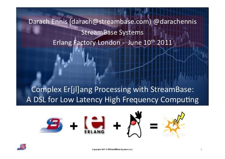 Darach Ennis (darach@streambase.com) @darachennis                                           StreamBase Systems  ...