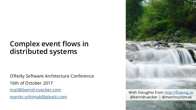 Complex event flows in distributed systems O'Reilly Software Architecture Conference 16th of October 2017 mail@bernd-rueck...
