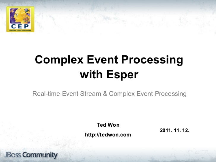 Complex Event Processing      with EsperReal-time Event Stream & Complex Event Processing                    Ted Won      ...
