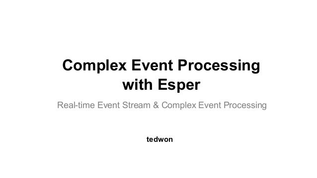 Complex Event Processing with Esper Real-time Event Stream & Complex Event Processing tedwon